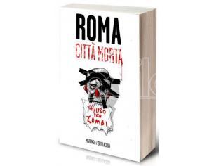 ROMA CITTA'MORTA DIARIO DI UN'APOCALISSE LIBRI/ROMANZI - GUIDE/LIBRI
