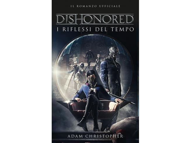DISHONORED - I RIFLESSI DEL TEMPO LIBRI/ROMANZI GUIDE/LIBRI
